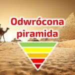 Nie bądź faraonem, odwróć piramidę!